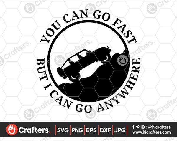 042 You Can Go Fast I Can Go Anywhere SVG Cut File
