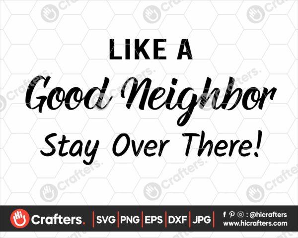 219 Like A Good Neighbor Stay Over There Svg
