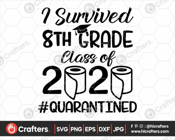 280 I Survived 8th Grade Quarantine SVG Class Of 2020 SVG PNG