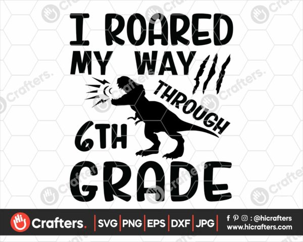 339 I Roared My Way Through 6th Grade SVG PNG