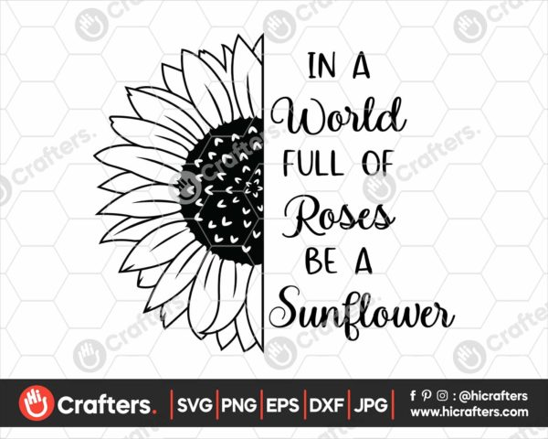 342 In A World Full Of Roses Be A Sunflower SVG PNG