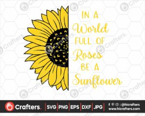 343 In A World Full Of Roses Be A Sunflower SVG Sublimation