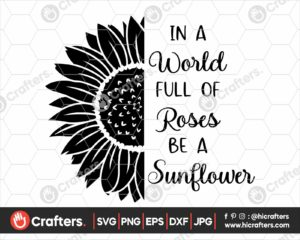 344 In A World Full Of Roses Be A Sunflower SVG File