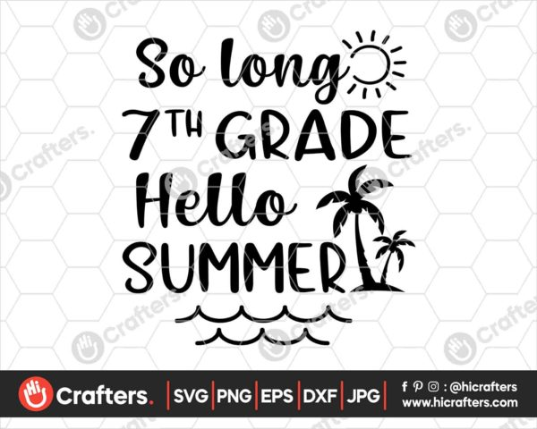 419 So Long 7th Grade Hello Summer SVG Seventh Grade SVG